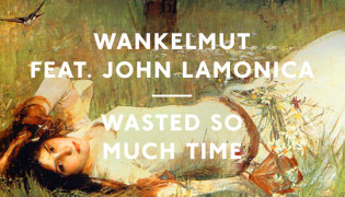 Wankelmut is back with new single <br><h10>&#8222;Wasted So Much Time&#8220; out now!</h10>