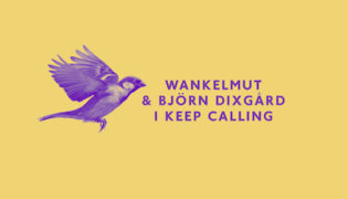 Wankelmut / New Single<br><h10>Wankelmut &#038; Björn Dixgård &#8211; I Keep Calling</h10>