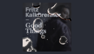 "Fritz Kalkbrenner / New Single<br><h10>""Good Things""</h10>"